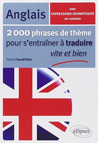 9782729855604: Anglais 2000 phrases de thème pour s'entrainer a traduire vite et bien avec expressions idiomatiques