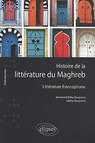 Histoire de la littérature du Maghreb - littérature francophone: Bouguerra, Mohamed Ridha; ...