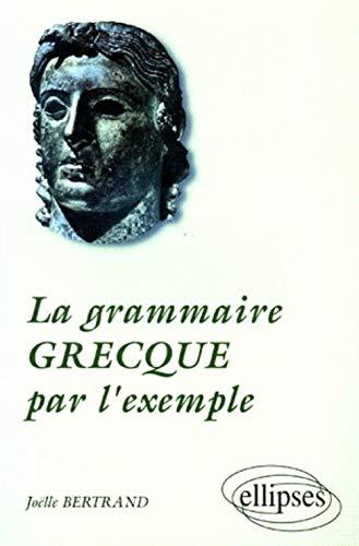 LA GRAMMAIRE GRECQUE PAR L'EXEMPLE: BERTRAND, ANDRE