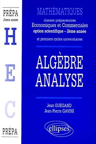 Mathématiques, Algèbre, Analyse. Classes préparatoires économiques et ...
