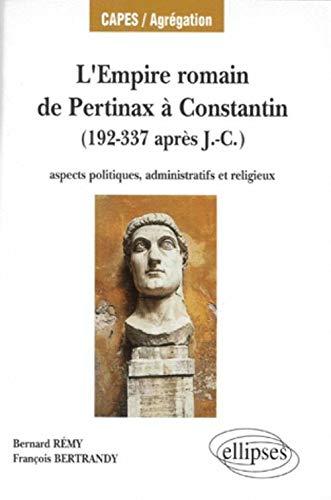 9782729857295: L'Empire romain, de Pertinax à Constantin : Aspects politiques, administratifs et religieux, 192-337 après J.-C.