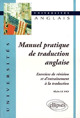 MANUEL PRATIQUE DE TRADUCTION ANGLAISE ; EXERCICES DE REVISION ET D'ENTRAINEMENT À LA ...