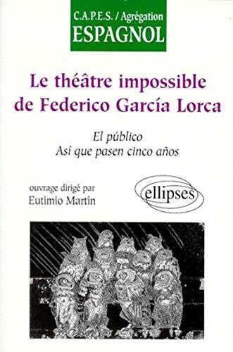 9782729858650: Theatre 'impossible' de federico garcia lorca : el publico, asi que pasen cinco anos (le) (CAPES/Agrégation)