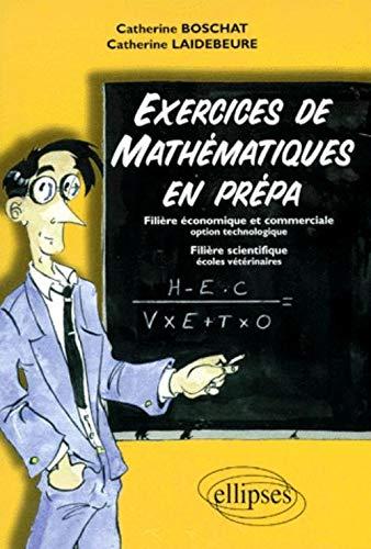9782729858971: Exercices de mathématiques en prépa : Filière économique et commerciale, option technologie, filière scientifique, écoles vétérinaires