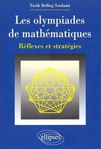 Les olympiades de mathématiques : Réflexes et: Belhaj; Soulami