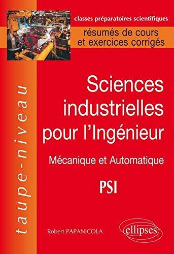 9782729860127: Sciences Industrielles pour l'Ingénieur : Mécanique et Automatique PSI, Résumés de Cours et Exercices Corrigés