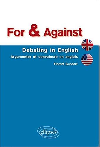 9782729860448: For & Against Debating in English Argumenter et Convaincre en Anglais