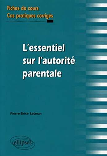 L'essentiel de l'autorité parentale fiches de cours & cas pratiques corrigés (2729861416) by Lebrun