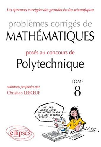 9782729863210: Problemes Corriges de Mathematiques Poses au Concours Polytechnique 2008-2010 Tome 8