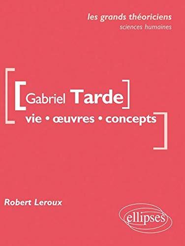9782729864347: Gabriel Tarde Vie Oeuvres Concepts les Grands Théoriciens Sciences Economiques & Sociales