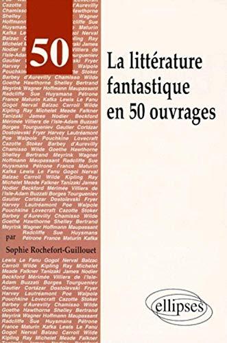 La littérature fantastique en 50 ouvrages: Sophie Rochefort-Guillouet