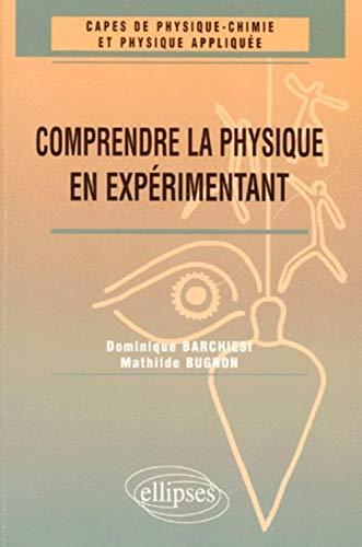 9782729867195: Comprendre la physique en expérimentant : CAPES de physique chimie et physique appliquée