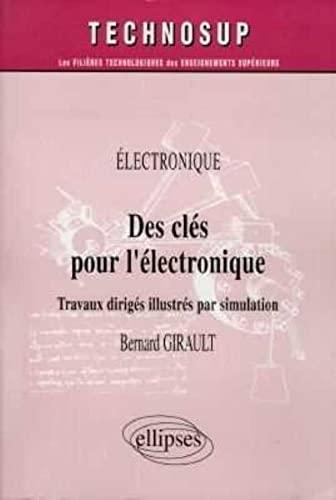 9782729867409: Des clés pour l'électronique : Travaux dirigés illustrés par simulation