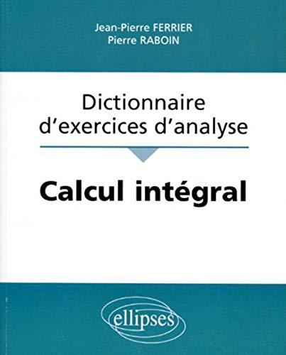 9782729867652: Calcul intégral : Dictionnaire d'exercices d'analyse