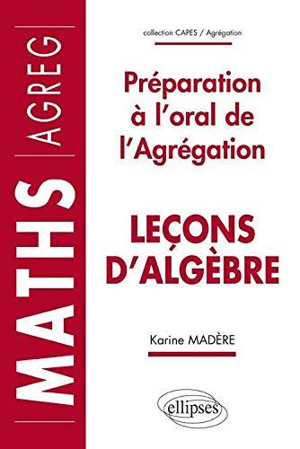 9782729868277: Le�ons d'Alg�bre : Pr�paration � l'Oral de l'Agr�gation Maths