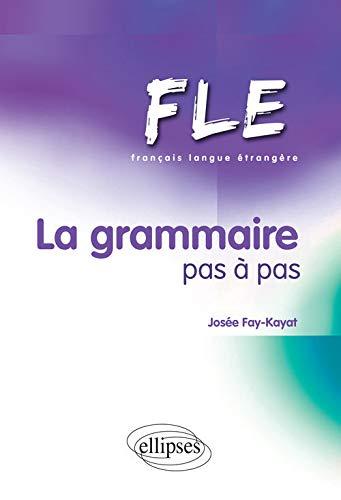 Français Langue Etrangà re La Grammaire Pas à Pas (French Edition): Josà e Fay-Kayat