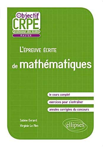 9782729872892: L'Épreuve Écrite de Mathématiques Objectif CRPE. Le Cours Complet Exercices Annales Corrigées