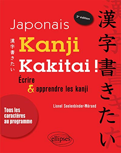9782729873196: Japonais Kanji Kakitai ! Ecrire & Apprendre les Kanji Tous les Caractères au Programme