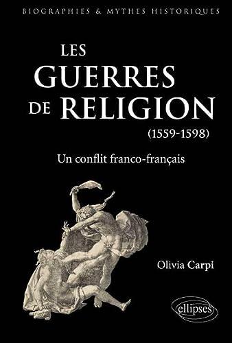 9782729873370: Les Guerres de Religion un Conflit Franco-Fran�ais 1559-1598