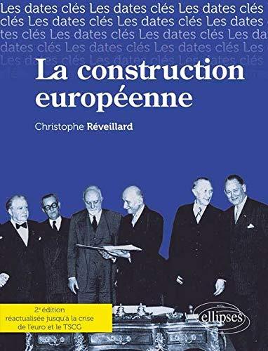 9782729873523: La Construction Européenne. Réactualiséé Jusqu'à la Crise de l'Euro & le TSCG