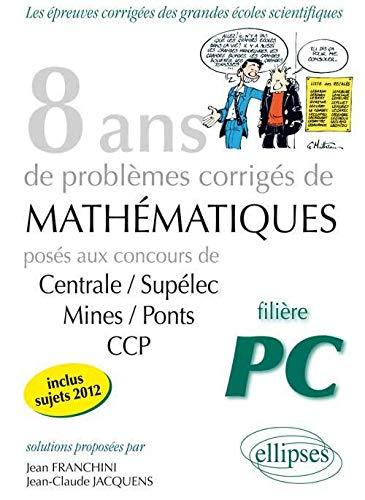 9782729875022: 8 annees mathematiques sujets corriges poses aux concours centrale/supelec mines/ponts ccp pour pc