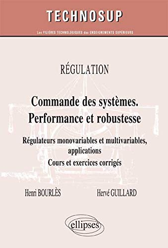 9782729875350: Commandes des Systèmes. Performance & Robustesse. Régulateurs Monovariables Multivariables Applications Cours & Exercices Corrigés