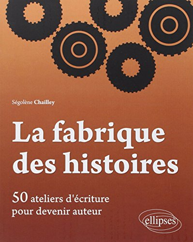 9782729876883: La Fabrique des Histoires 50 Ateliers d'�criture pour Devenir Auteur