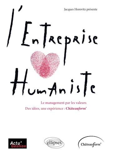 9782729877361: L'Entreprise humaniste : Le management par les valeurs