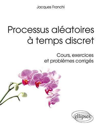 9782729877521: Processus Aléatoires à Temps Discret. Cours Exercices & Problèmes Corrigés