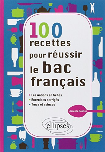9782729878962: 100 recettes pour réussir le bac français les notions en fiches exercices corriges trucs et astuces