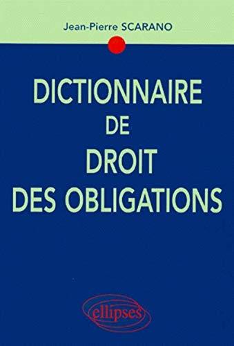 Dictionnaire de droit des obligations: Jean-Pierre Scarano
