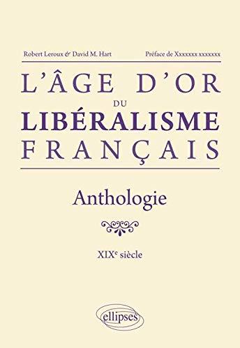 9782729881962: L'Age d'Or du Libéralisme Français Anthologie XIXe Siècle