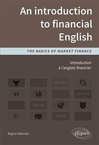 9782729882174: An Introduction to Financial English The Basics of Market Finance Introduction à l'Anglais Financier