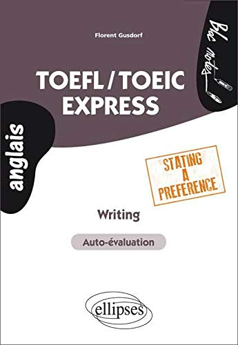 9782729882228: TOEFL/TOEIC Express Writing Stating a Preference Auto-évaluation
