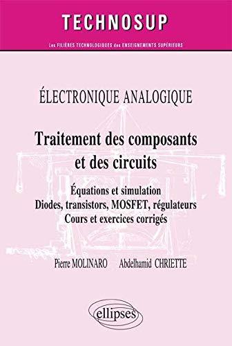 9782729882273: Électronique Analogique Traitement des Composants et des Circuits Équations et Simulation Diodes Transistors MOSFET Régulateurs Cours et Exercices Corrigés Niveau B