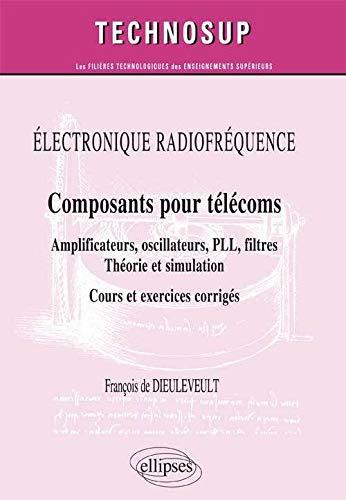 9782729882303: Électronique Radiofréquence Composants pour Télécoms Amplificateurs Oscillateurs PLL Filtres Théorie et Simulation Cours et Exercices Corrigés Niveau C