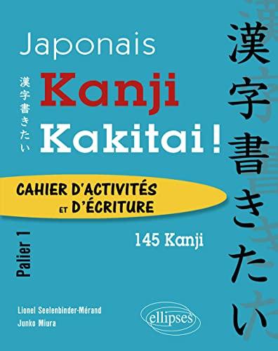 9782729882730: 145 Kanji Kakitai ! Cahier d'Activites Palier 1