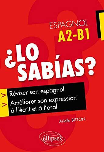 9782729882747: ¿ Lo Sabias ? Réviser Son Espagnol et Améliorer Son Expression à l'Écrit et à l'Oral A2-B1