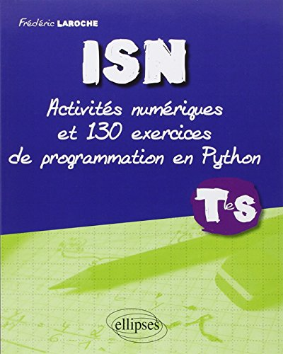 ISN : Activités numériques et 130 exercices: Frédéric Laroche