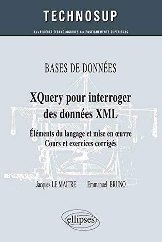 9782729883485: XQuery pour interroger des données XML : Eléments du langage et mise en oeuvre, cours et exercices corrigés (Technosup)