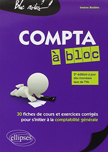 9782729884543: Compta à Bloc 30 Fiches de Cours et Exercices Corrigés pour s'Initier à la Comptabilité Générale à Jour des Nouveaux Taux de TVA