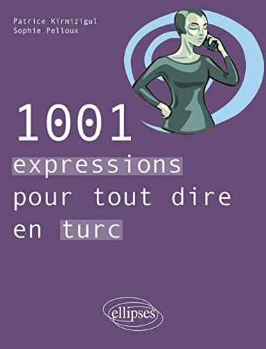 9782729884840: 1001 Expressions pour Tout Dire en Turc