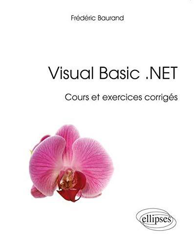 Visual Basic .NET Cours et Exercices Corrigés: Frédéric Baurand