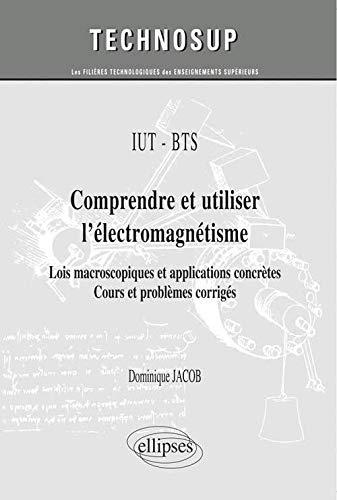 9782729885298: Comprendre et utiliser l'électromagnétisme : Lois macroscopiques et applications concrètes - Cours et problèmes corrigés