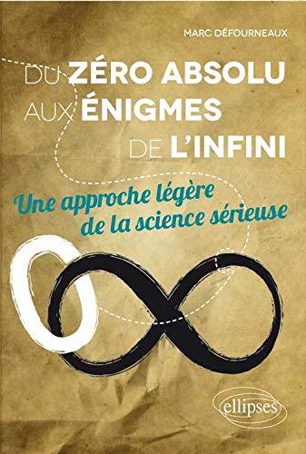 9782729886707: Du Z�ro Absolu aux �nigmes de l'Infini une Approche L�g�re de la Science S�rieuse