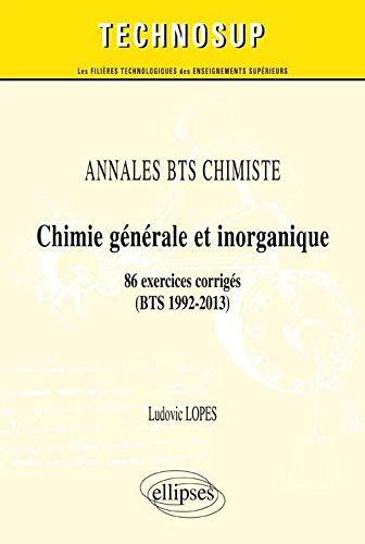 9782729887872: Annales BTS Chimiste Chimie Générale et Inorganique 86 Exercices Corrigés 1992-2013 Niveau A