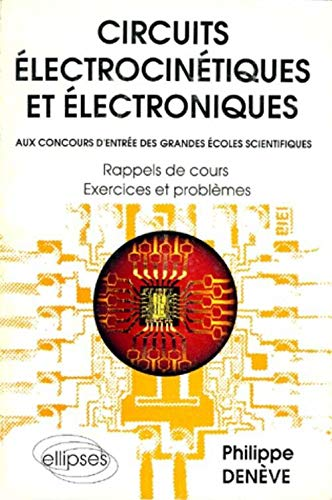 9782729888879: Circuits electrocinetiques et électroniques rappels de cours exercices & problemes (French Edition)