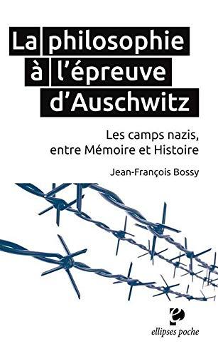 La Philosophie à l'Épreuve d'Auschwitz les Camps: Jean-François Bossy