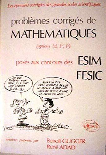 9782729890865: PROBLEMES CORRIGES DE MATHEMATIQUES POSES AUX CONCOURS DES ESIM FESIC. Options M, P', P
