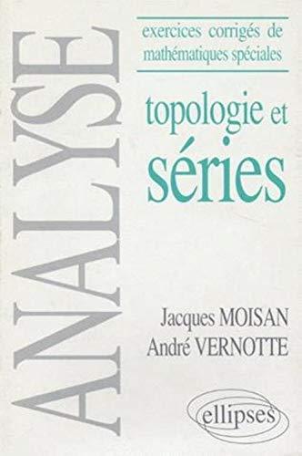 Topologie et séries: Exercices corrigés de mathématiques: Jacques Moisan; André